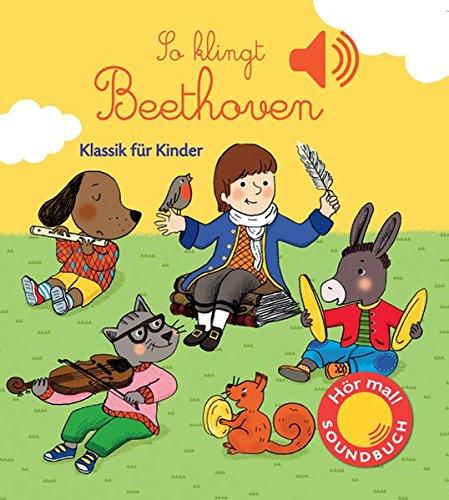 So klingt Beethoven: Klassik für Kinder (Soundbuch) (Soundbücher)