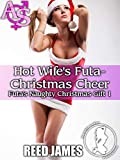 Hot Wife's Futa-Christmas Cheer (Futa's Naughty Christmas Gift 1)