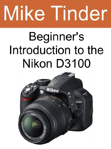Beginner's Introduction to the Nikon D3100 (English Edition)