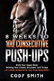 8 Weeks to 100 Consecutive Push-Ups: Build Your Upper Body Working Your Chests, Shoulders, and...