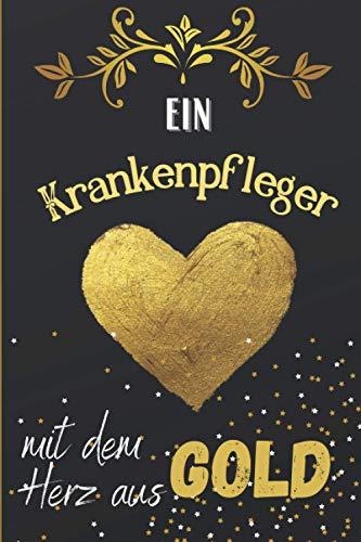 Ein Krankenpfleger mit dem Herz aus Gold: Liniertes Notizbuch für einen Krankenpfleger, graduierter Student, neuer Rentner oder Arbeitskollegen   ein origineller Dankegeschenke