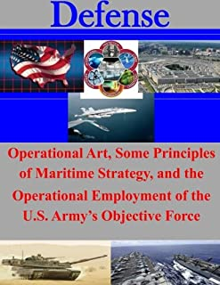 Operational Art, Some Principles of Maritime Strategy, and the Operational Employment of the U.S. Army's Objective Force