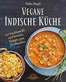 Vegane Indische Küche: 150 traditionelle und kreative Rezepte zum Nachkochen (German Edition) by [Richa Hingle]