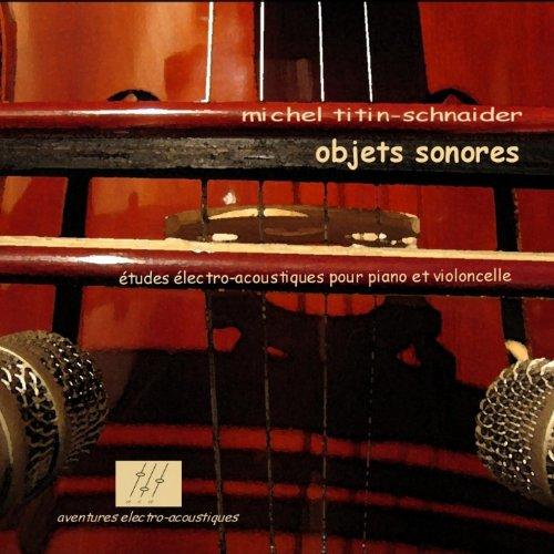 Objets Sonores (Etudes electro-acoustiques pour piano et violoncelle)