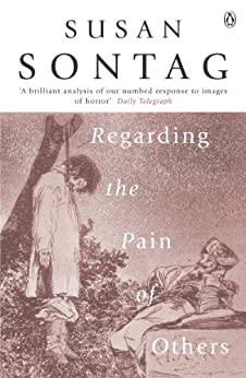 Regarding the Pain of Others by [Susan Sontag]