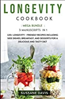 Longevity Cookbook: MEGA BUNDLE - 3 Manuscripts in 1 - 120+ Longevity - friendly recipes including Side Dishes, Breakfast, and desserts for a delicious and tasty diet