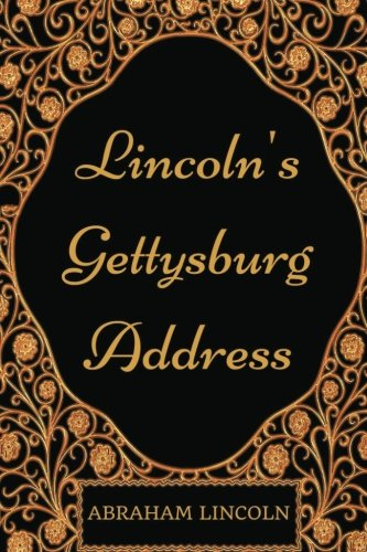 Lincoln's Gettysburg Address: By Abraham Lincoln - Illustrated