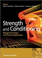 Strength and Conditioning: Biological Principles and Practical Applications by Unknown(2011-01-04)