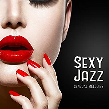 Sexy Jazz: Sensual Melodies, Smooth Jazz, Romantic Time, Beautiful Songs, Candle Light Dinner