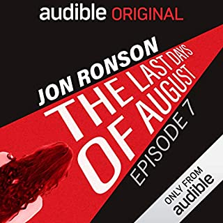 Chapter 7 (The Last Days of August)                   By:                                                                                                                                 Jon Ronson                           Length: 39 mins     98 ratings     Overall 4.6