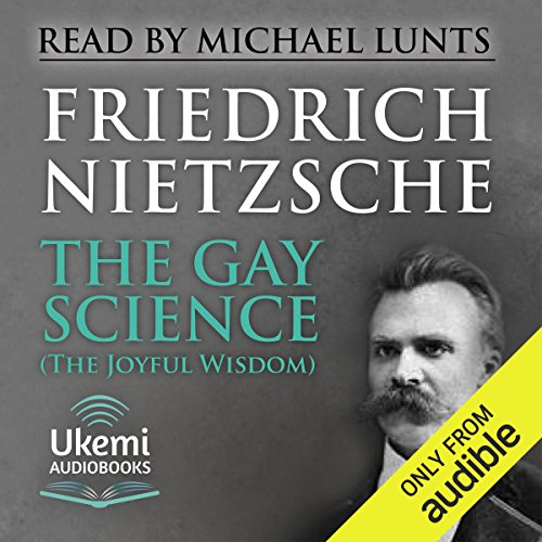 The Gay Science (The Joyful Wisdom)                   Written by:                                                                                                                                 Friedrich Nietzsche                               Narrated by:                                                                                                                                 Michael Lunts                      Length: 10 hrs and 55 mins     1 rating     Overall 5.0