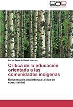 Critica de la educacion orientada a las comunidades indigenas: De la escuela ciudadana a la idea de comunalidad