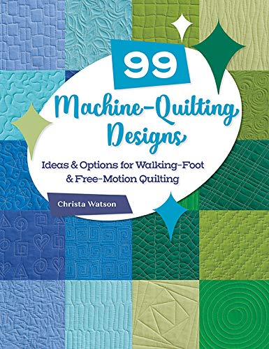 99 Machine-Quilting Designs: Ideas & Options for Walking-Foot & Free-Motion Quilting (English Edition)