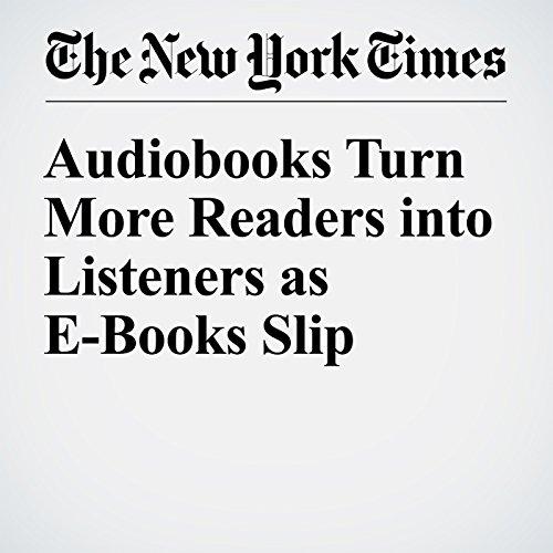 Audiobooks Turn More Readers into Listeners as E-Books Slip cover art