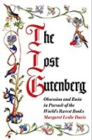 The Lost Gutenberg: Obsession and Ruin in Pursuit of the World's Rarest Books
