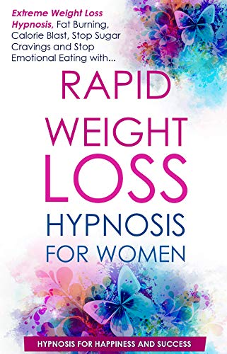 Rapid Weight Loss Hypnosis for Women: Extreme Weight Loss Hypnosis, Fat Burning, Calorie Blast, Stop Sugar Cravings and Stop Emotional Eating (Rapid Weight Loss for Women Book 1)