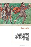 Making and Unmaking the Carolingians, 751-888