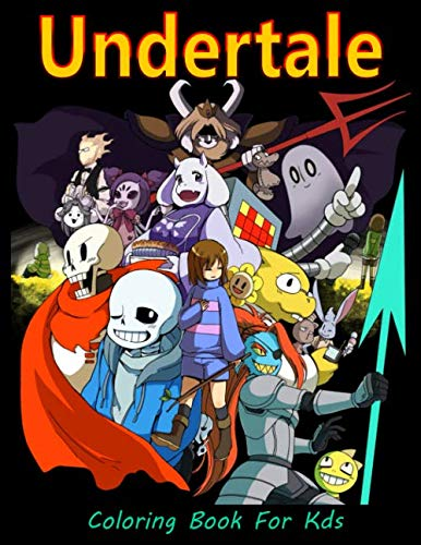 Undertale Coloring Book for Kids: Fun Coloring Book of this Wonderful Cartoon Undertale Great Gift for Boys Kids Ages 2-4-6-8-26 and Any Fans of Undertale