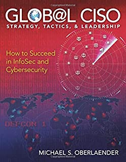 GLOBAL CISO - STRATEGY, TACTICS, & LEADERSHIP: How to Succeed in InfoSec and CyberSecurity