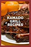 KAMADO GRILL RECIPES: Your Interesting Barbecue Recipes And Guide