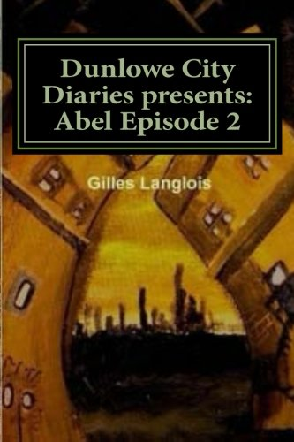 Dunlowe City Diaries presents: Abel Epsiode 2: DCD Series 1 Episode 2
