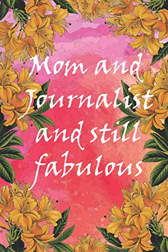 Mom and Journalist and still fabulous: Lined Notebook, mother's day notebook - Great first mother's day gifts for mom, birthday gift for mom, mother's ... present for mom, first mother's day gifts.