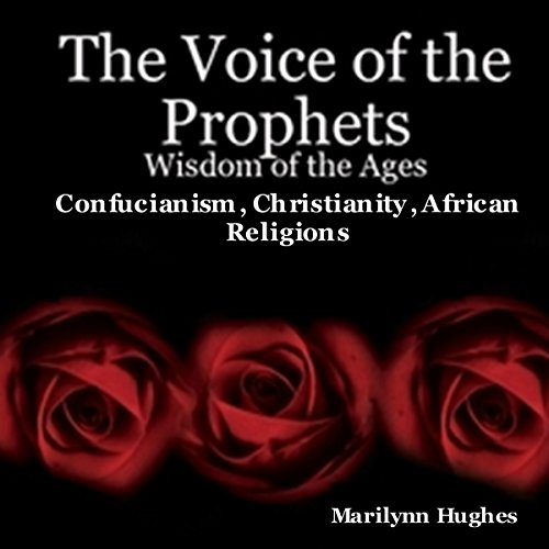 The Voice of the Prophets: Wisdom of the Ages, Confucianism, Christianity, African Religions audiobook cover art