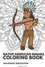 Native American Indians Coloring Book 6x9 Pocket Size Edition: Color Book with Black White Art Work Against Mandala Designs to Inspire Mindfulness and ... Great for Drawing, Doodling and Sketching.