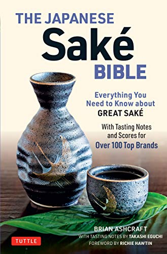 The Japanese Sake Bible: Everything You Need to Know About Great Sake (With Tasting Notes and Scores for Over 100 Top Brands) (English Edition)