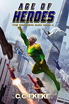 Age of Heroes: A Superhero Adventure (The Pantheon Saga Book 1) by [C.C. Ekeke]