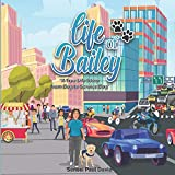 Life of Bailey: A True Life Story From Dog To Service Dog: 2...