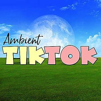Ambient TikTok