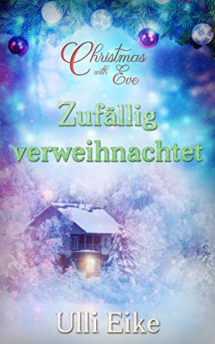 Christmas with Eve - Zufällig verweihnachtet: Eine besinnliche Weihnachtsgeschichte