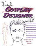 Female Cosplay Designer Notebook: Plan Out the Whole Look from Costume to Makeup with Charts, Palettes, and Models