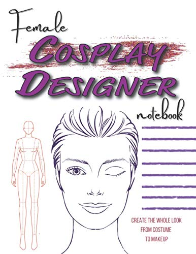 Female Cosplay Designer Notebook: Plan Out the Whole Look from Costume to Makeup with Charts,...