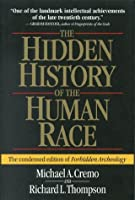 The Hidden History of the Human Race (The Condensed Edition of Forbidden Archeology) by Richard L. Thompson Michael A. Cremo(1999-03-09)