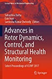 Advances in Rotor Dynamics, Control, and Structural Health Monitoring: Select Proceedings of ICOVP 2017 (Lecture Notes in Mechanical Engineering)