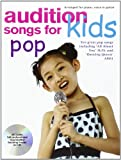 Audition Songs for Kids: Pop (Book and CD)