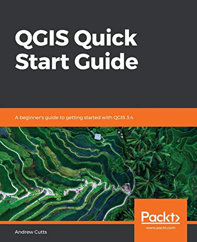 QGIS Quick Start Guide: A beginner's guide to getting started with QGIS 3.4 (English Edition)