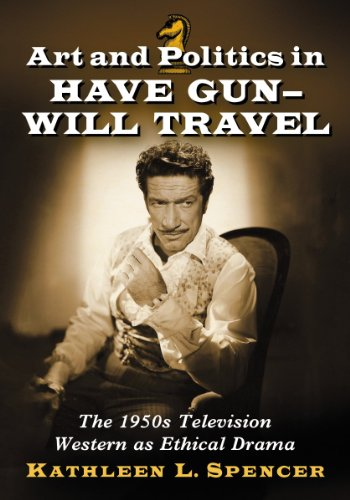 Compare Textbook Prices for Art and Politics in Have Gun--Will Travel: The 1950s Television Western as Ethical Drama  ISBN 9780786478842 by Spencer, Kathleen L.