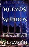 NUEVOS MUNDOS: El viaje de Elrod 2: Ciencia ficción y aventuras en un libro para todos los publicos. Vive esta fantasía, llena de acción, magia e intriga.
