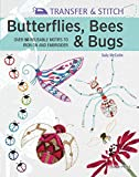 Transfer & Stitch: Butterflies, Bees and Bugs: Over 50 Reusable Motifs to Iron On And Embroider - Sally McCollin