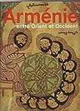 Arménie, entre Orient et Occident - Trois mille ans de civilisation