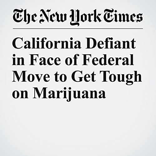 California Defiant in Face of Federal Move to Get Tough on Marijuana audiobook cover art