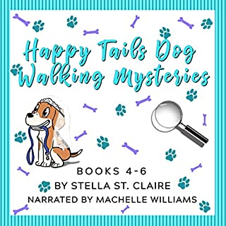 The Happy Tails Dog Walking Mysteries Series: Books 4-6                   By:                                                                                                                                 Stella St. Claire                               Narrated by:                                                                                                                                 Machelle Williams                      Length: 15 hrs and 44 mins     Not rated yet     Overall 0.0