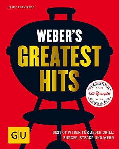 Weber's Greatest Hits: Die besten Rezepte, Storys und Fotos aus 60 Jahren Weber (GU Weber's Grillen)