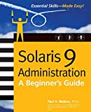 Solaris 9 Administration: A Beginner s Guide (Essential Skills (McGraw Hill))