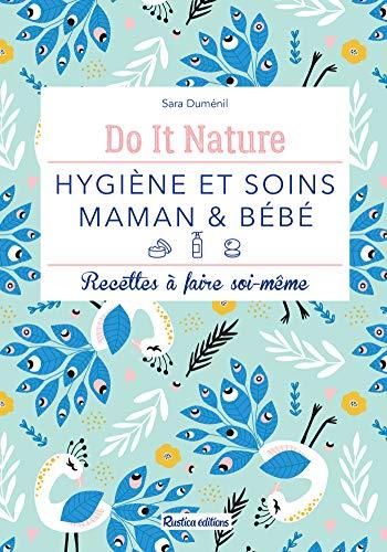 Hygiène et soins - maman & bébé (Recettes à faire soi-même) (Do it nature) (French Edition)