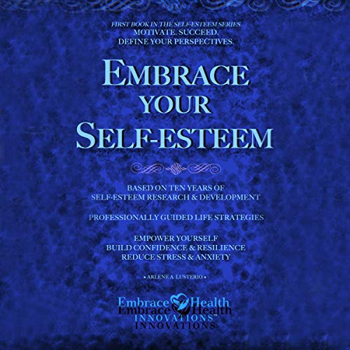 Couverture de Embrace Your Self-Esteem: Empower Yourself. Motivate. Succeed. Define Your Perspectives. Build Confidence. Reduce Stress & Anxiety.