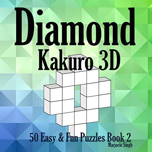 Diamond Kakuro 3D 50 Easy & Fun Puzzles Book 2: Cross Sums Math Puzzles for Kids Adults Senior